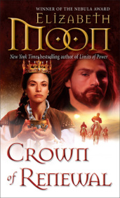 CROWN OF RENEWAL by Elizabeth Moon is a Fantasy Landmark Title on Book Country.