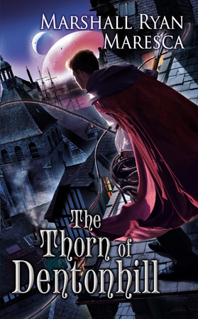 THE THORN OF DENTONHILL by Marshall Ryan Maresca is a Fantasy Landmark Title on Book Country.