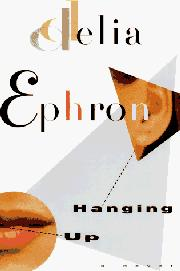 HANGING UP by Delia Ephron is a Comedic Fiction Landmark Title on Book Country.
