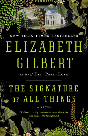 THE SIGNATURE OF ALL THINGS by Elizabeth Gilbert is a Historical Fiction Landmark Title on Book Country.