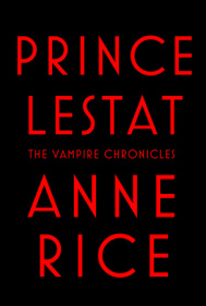 PRINCE LESTAT by Anne Rice is a Horror Landmark Title on Book Country.