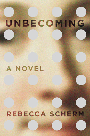 UNBECOMING by Rebecca Scherm is a Literary Fiction Landmark Title on Book Country.