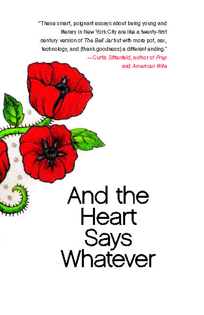 AND THE HEART SAYS WHATEVER by Emily Gould is a Memoir Landmark Title on Book Country.