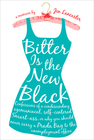 BITTER IS THE NEW BLACK by Jen Lancaster is a Memoir Landmark Title on Book Country.