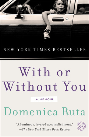 WITH OR WITHOUT YOU by Domenica Ruta is a Memoir Landmark Title on Book Country.