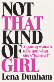 NOT THAT KIND OF GIRL by Lena Dunham is a Memoir Landmark Title on Book Country.