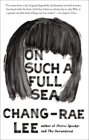 ON SUCH A FULL SEA by Chang-rae Lee is a Landmark Dystopian Title on Book Country.