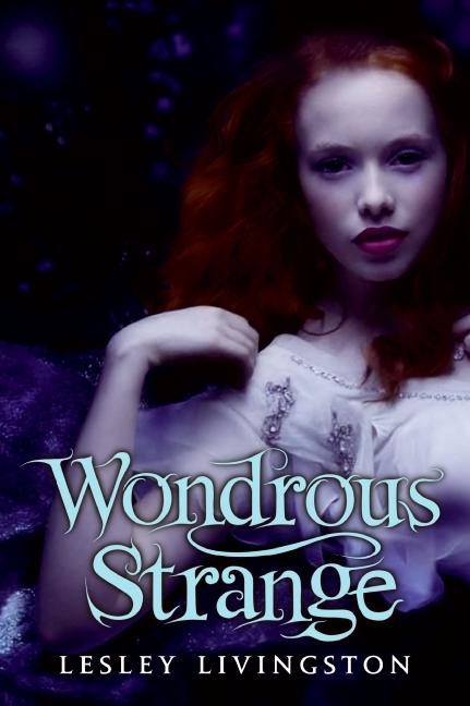 WONDROUS STRANGE by Lesley Livingston is a Landmark Young Adult Title on Book Country.